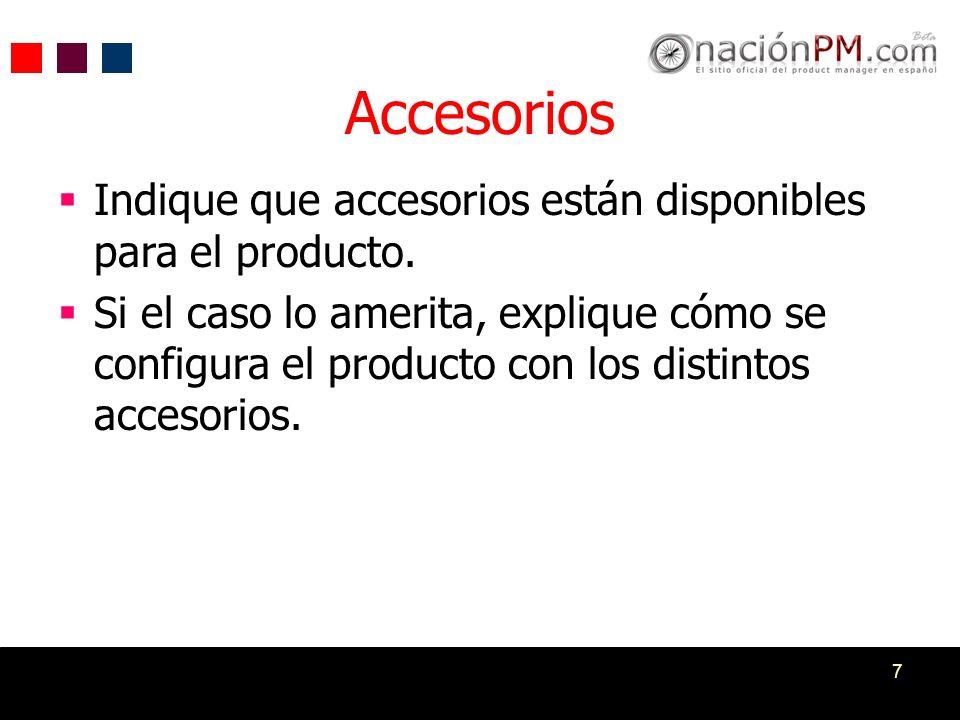 Accesorios Indique que accesorios están disponibles para el producto.