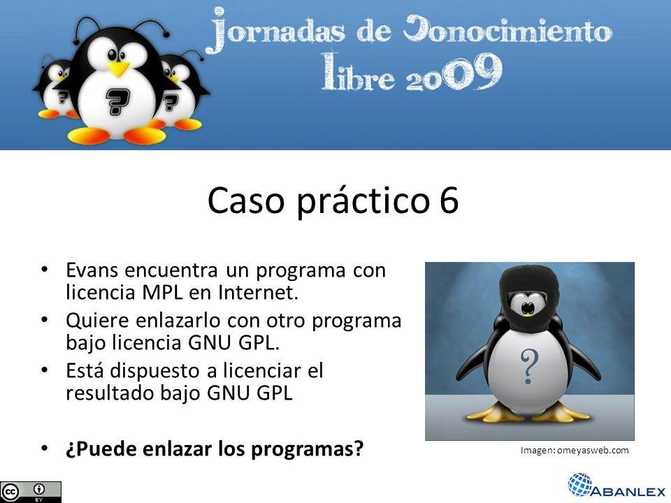 Caso práctico 6Evans encuentra un programa con licencia MPL en Internet. Quiere enlazarlo con otro programa bajo licencia GNU GPL.
