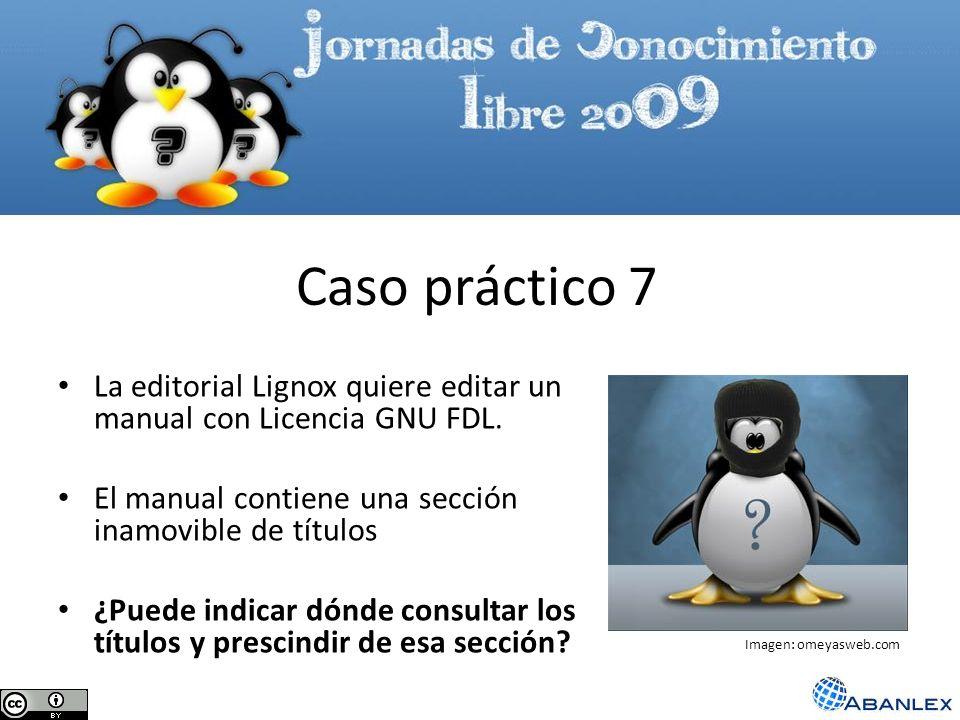 Caso práctico 7La editorial Lignox quiere editar un manual con Licencia GNU FDL. El manual contiene una sección inamovible de títulos.