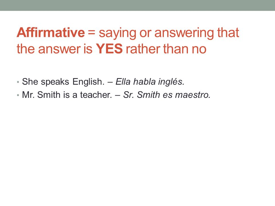 Affirmative = saying or answering that the answer is YES rather than no