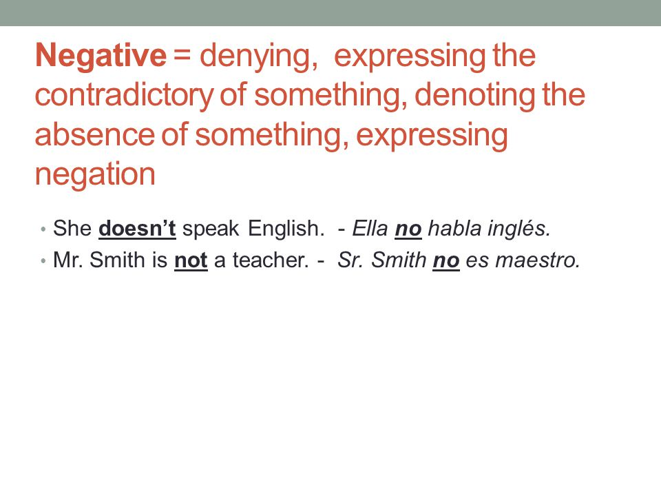 Negative = denying, expressing the contradictory of something, denoting the absence of something, expressing negation