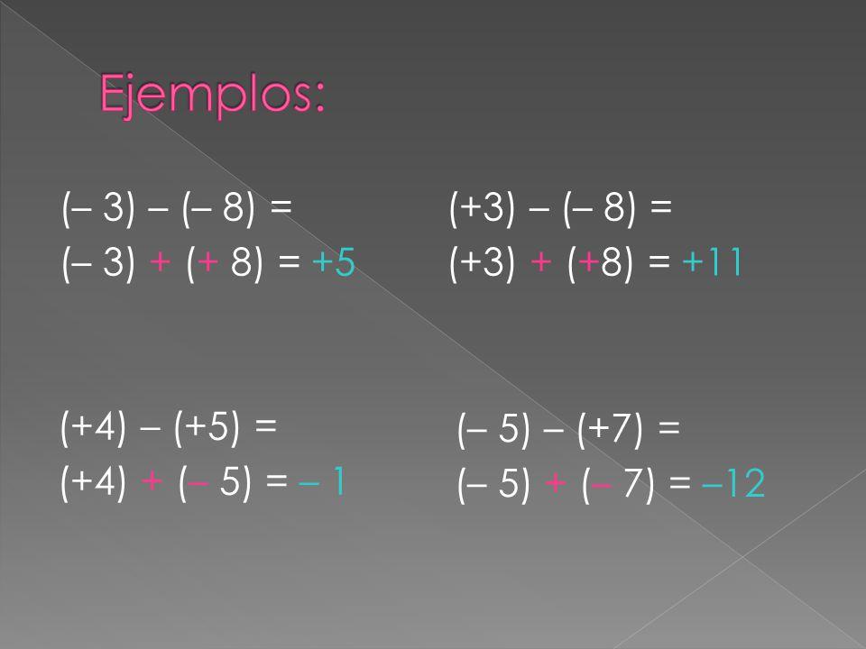 Ejemplos: (– 3) – (– 8) = (– 3) + (+ 8) = +5 (+3) – (– 8) =
