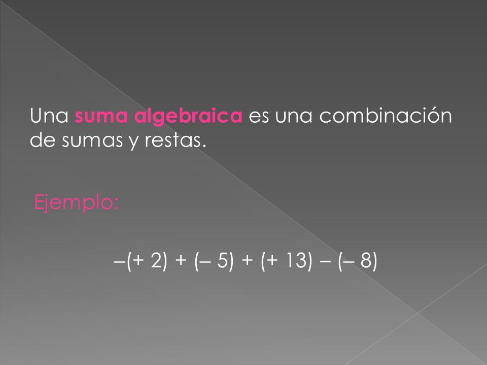 Una suma algebraica es una combinación de sumas y restas.