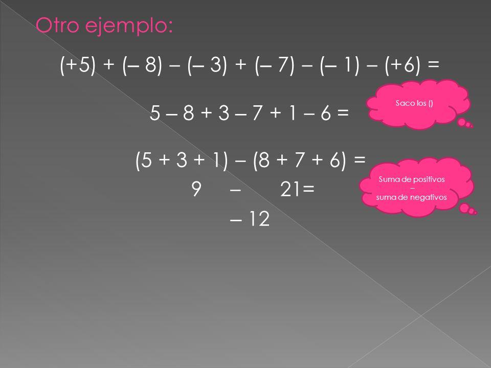 (+5) + (– 8) – (– 3) + (– 7) – (– 1) – (+6) =