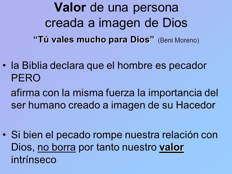 Valor de una persona creada a imagen de Dios Tú vales mucho para Dios (Beni Moreno)