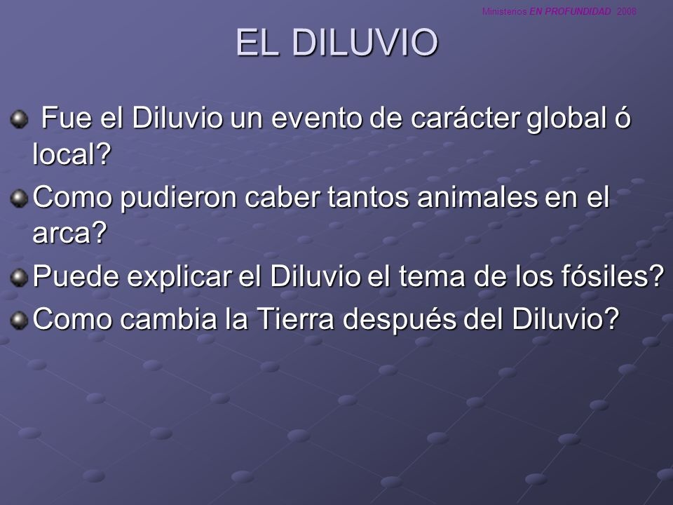 EL DILUVIO Fue el Diluvio un evento de carácter global ó local