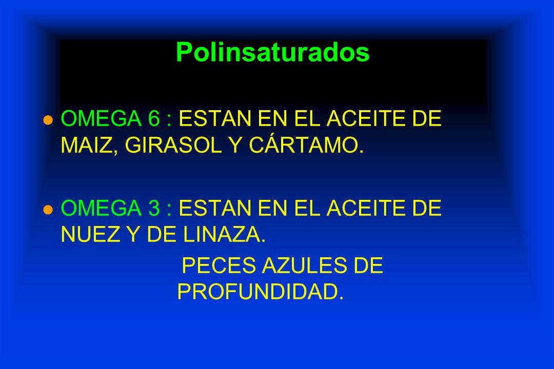 Polinsaturados OMEGA 6 : ESTAN EN EL ACEITE DE MAIZ, GIRASOL Y CÁRTAMO. OMEGA 3 : ESTAN EN EL ACEITE DE NUEZ Y DE LINAZA.