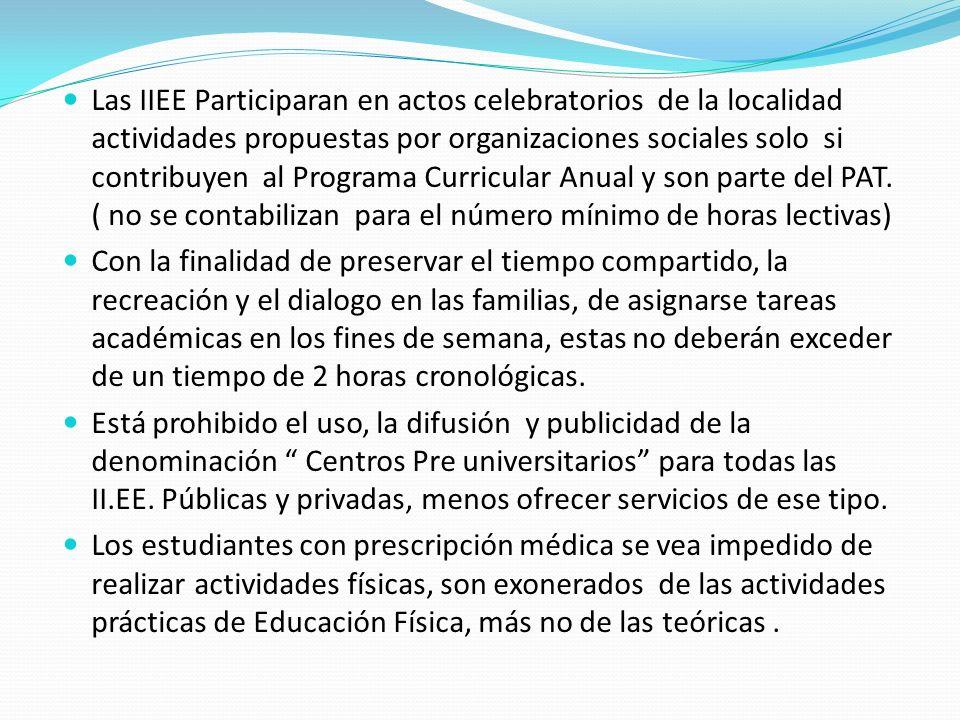 Las IIEE Participaran en actos celebratorios de la localidad actividades propuestas por organizaciones sociales solo si contribuyen al Programa Curricular Anual y son parte del PAT. ( no se contabilizan para el número mínimo de horas lectivas)