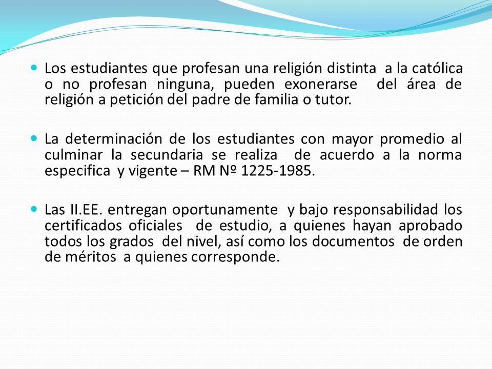 Los estudiantes que profesan una religión distinta a la católica o no profesan ninguna, pueden exonerarse del área de religión a petición del padre de familia o tutor.
