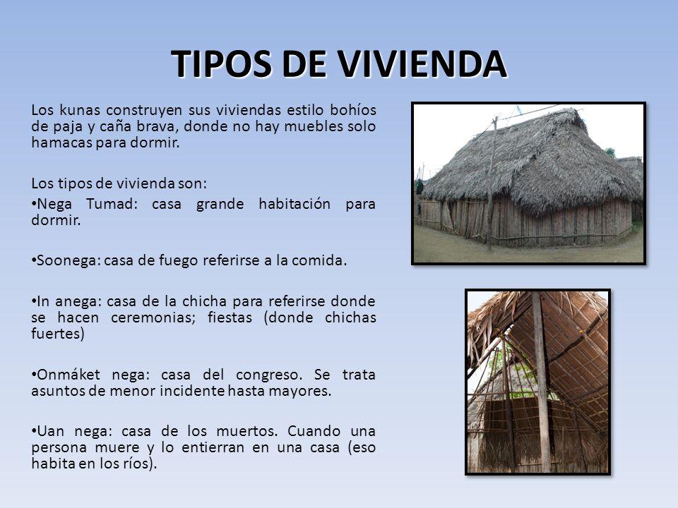 TIPOS DE VIVIENDA Los kunas construyen sus viviendas estilo bohíos de paja y caña brava, donde no hay muebles solo hamacas para dormir.