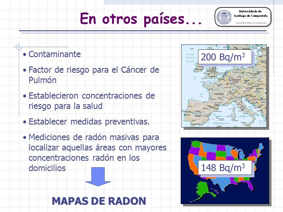 En otros países... MAPAS DE RADON 200 Bq/m3 148 Bq/m3 185 Bq/m3