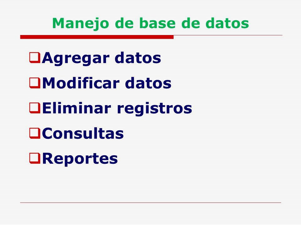Agregar datos Modificar datos Eliminar registros Consultas Reportes
