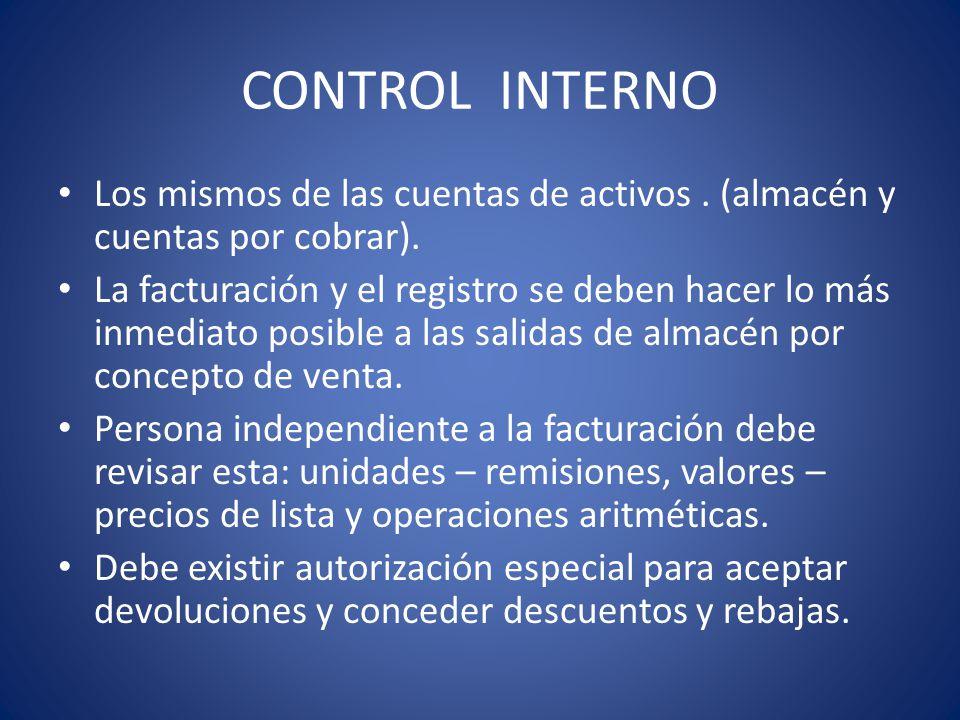 CONTROL INTERNO Los mismos de las cuentas de activos . (almacén y cuentas por cobrar).