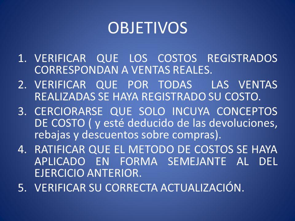 OBJETIVOS VERIFICAR QUE LOS COSTOS REGISTRADOS CORRESPONDAN A VENTAS REALES.