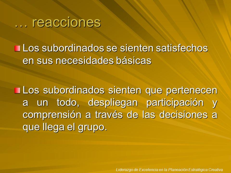 … reacciones Los subordinados se sienten satisfechos en sus necesidades básicas.