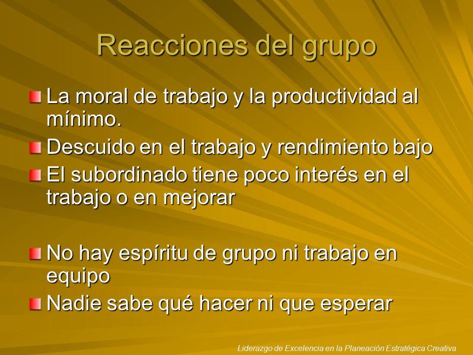 Reacciones del grupo La moral de trabajo y la productividad al mínimo.