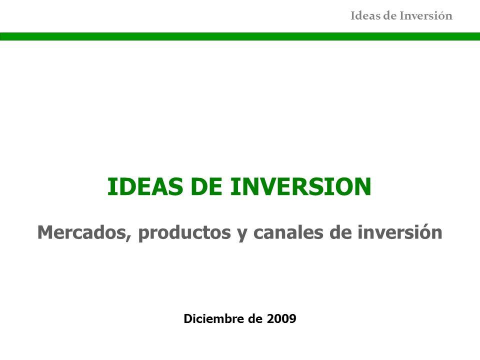 IDEAS DE INVERSION Mercados, productos y canales de inversión