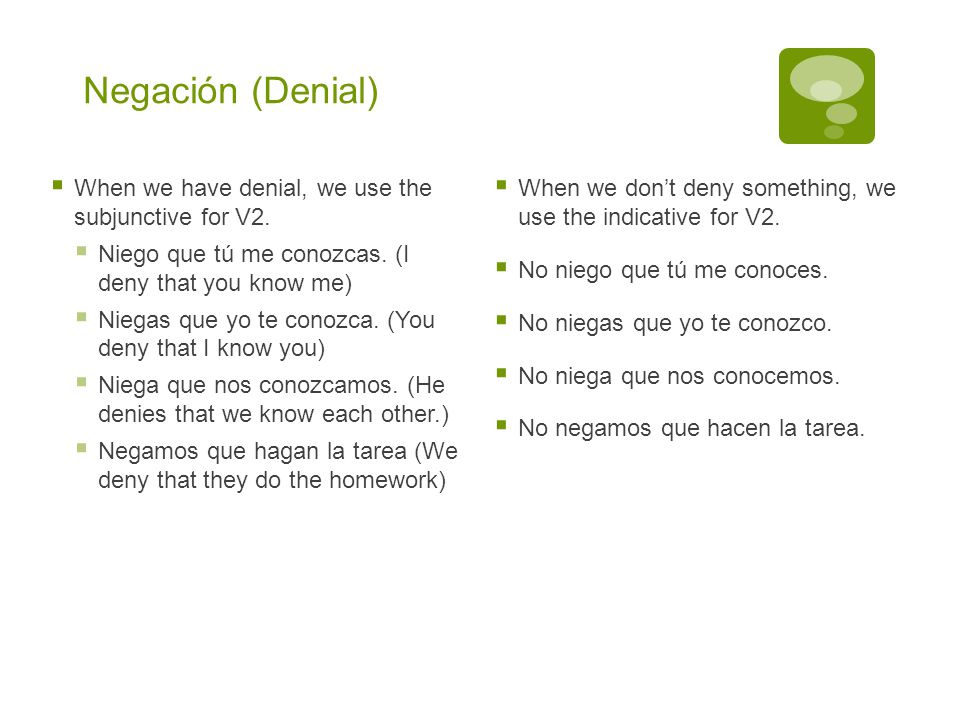Negación (Denial) When we have denial, we use the subjunctive for V2.