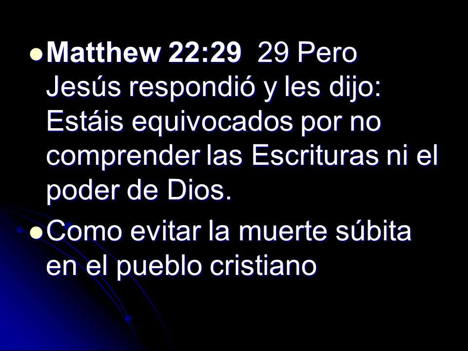 Matthew 22:29 29 Pero Jesús respondió y les dijo: Estáis equivocados por no comprender las Escrituras ni el poder de Dios.