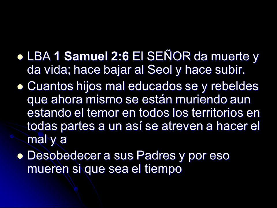 LBA 1 Samuel 2:6 El SEÑOR da muerte y da vida; hace bajar al Seol y hace subir.
