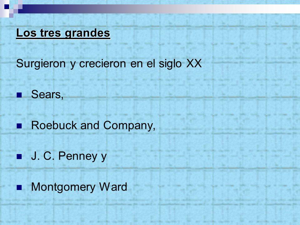 Los tres grandes Surgieron y crecieron en el siglo XX. Sears, Roebuck and Company, J. C. Penney y.