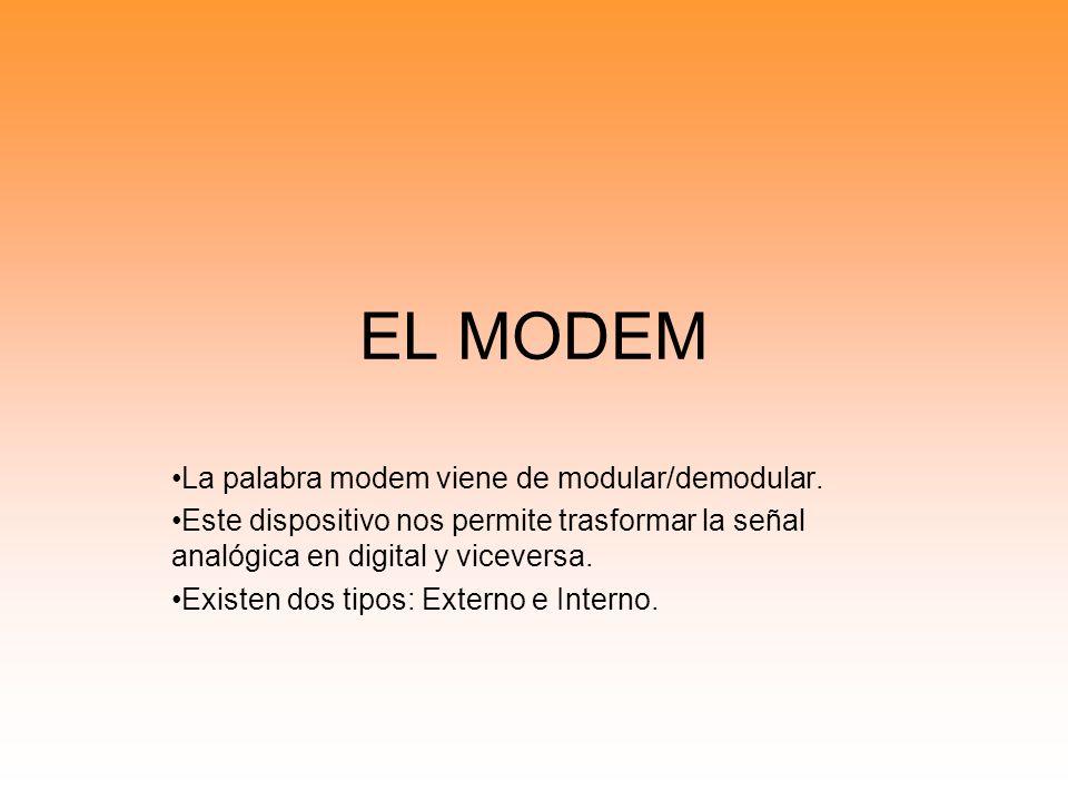 EL MODEM La palabra modem viene de modular/demodular.