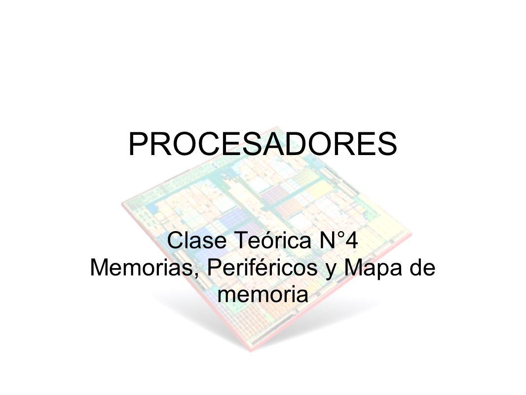 Clase Teórica N°4 Memorias, Periféricos y Mapa de memoria