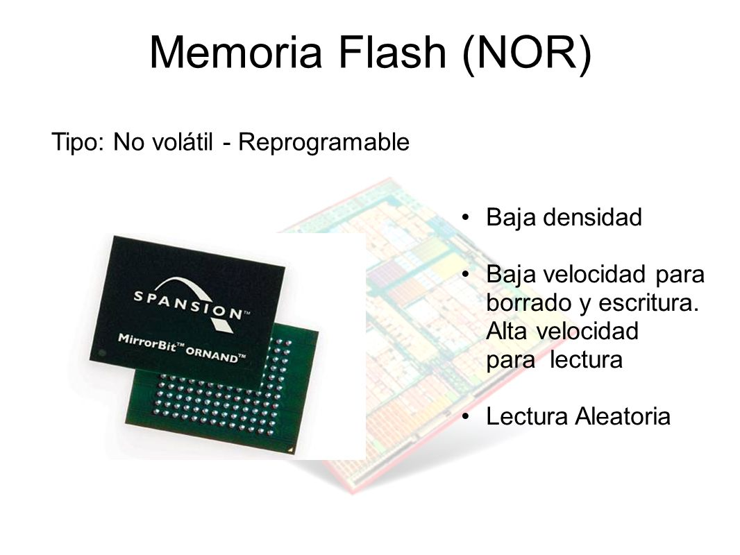 Memoria Flash (NOR) Tipo: No volátil - Reprogramable Baja densidad