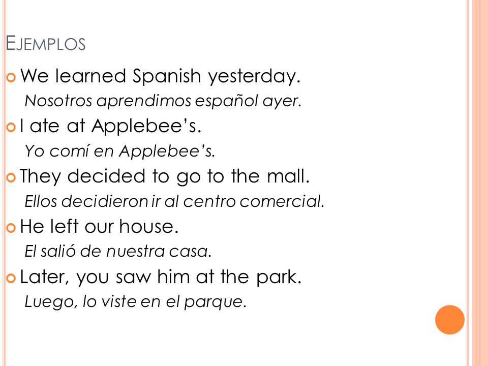 Ejemplos We learned Spanish yesterday. I ate at Applebee's.