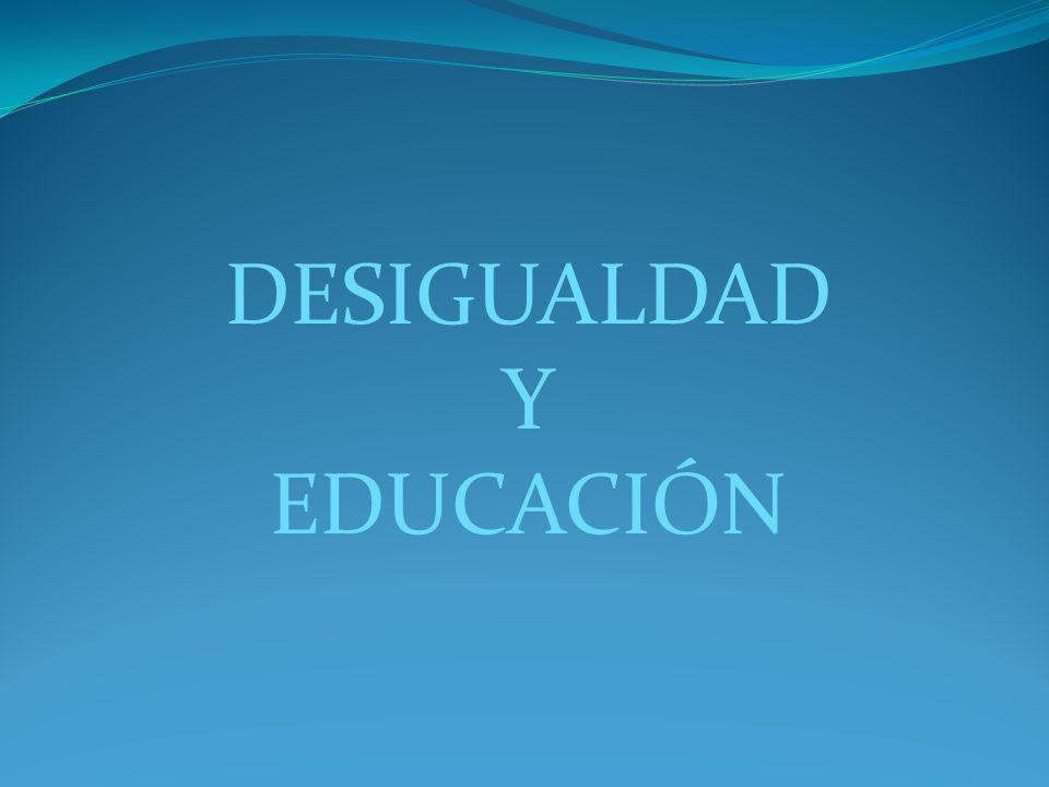 DESIGUALDAD Y EDUCACIÓN