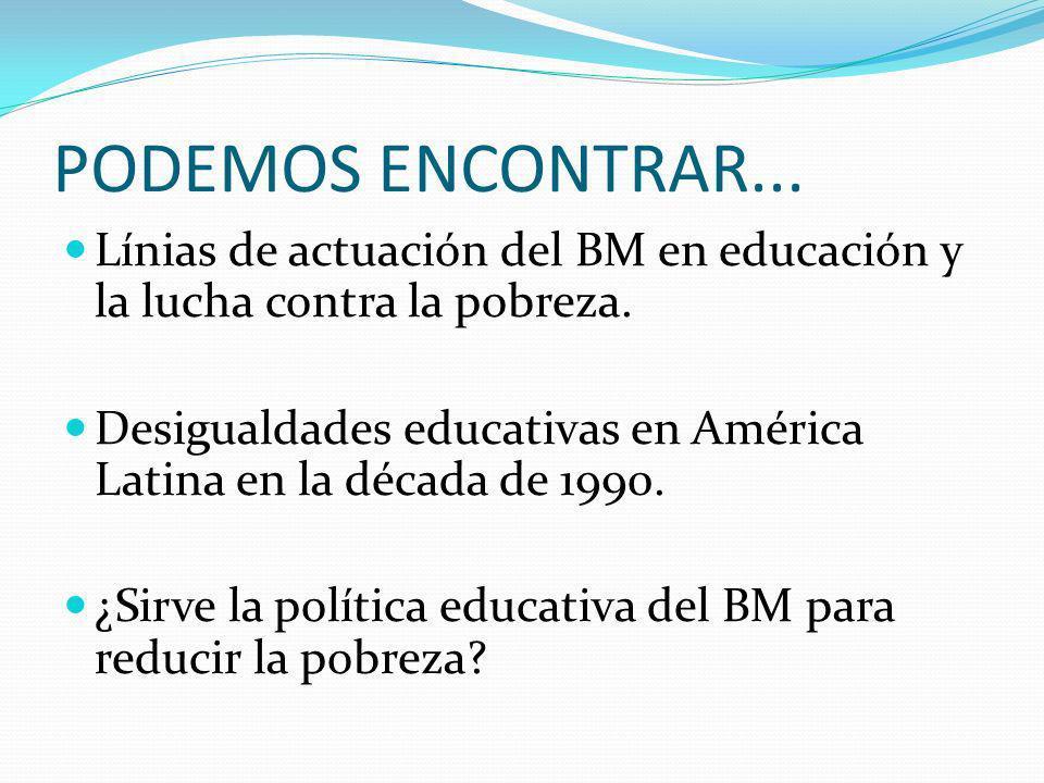PODEMOS ENCONTRAR... Línias de actuación del BM en educación y la lucha contra la pobreza.