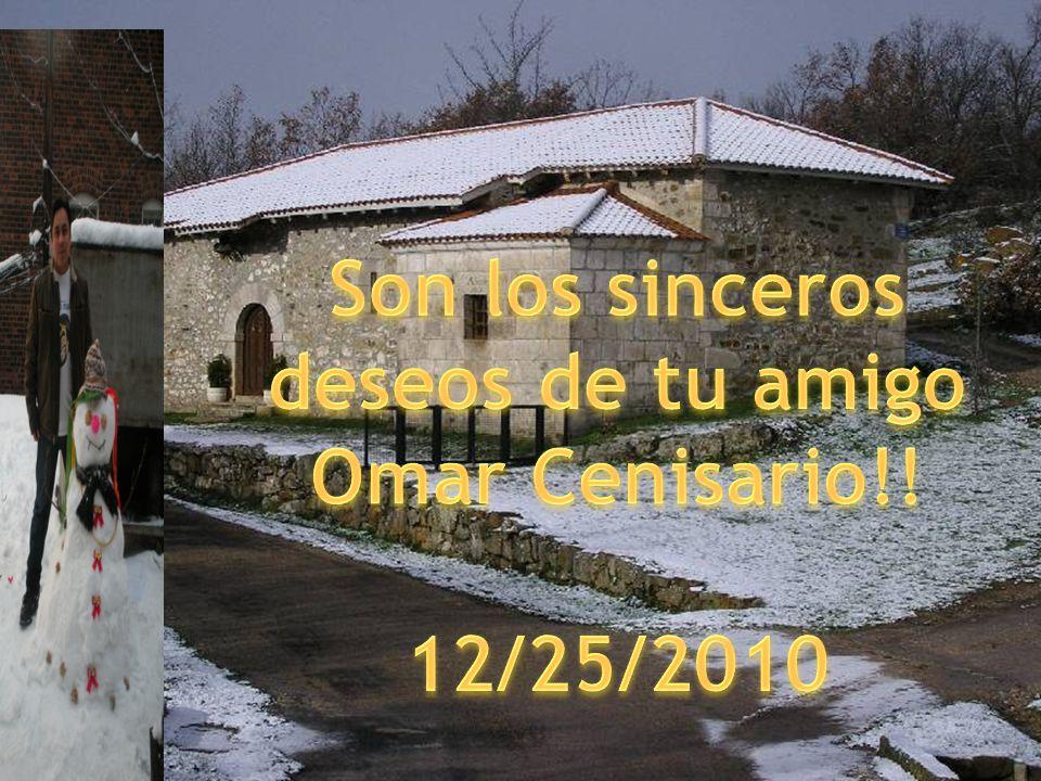 Son los sinceros deseos de tu amigo Omar Cenisario!!