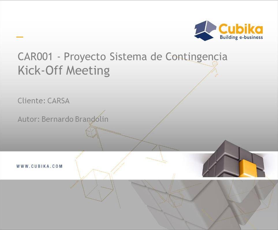 CAR001 - Proyecto Sistema de Contingencia Kick-Off Meeting Cliente: CARSA Autor: Bernardo Brandolin