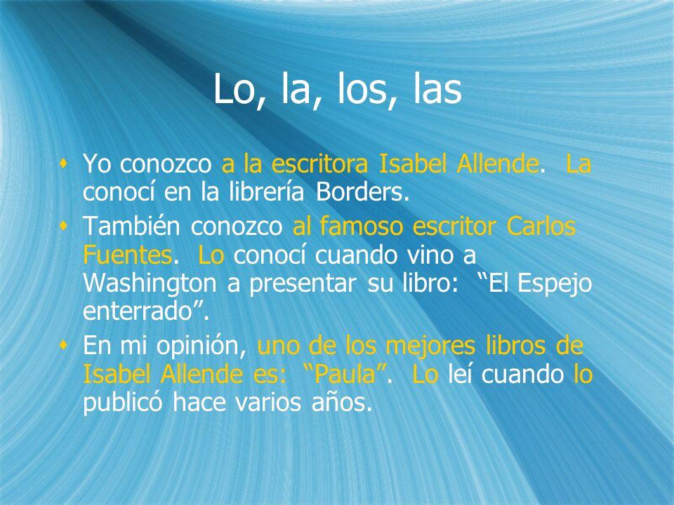 Lo, la, los, las Yo conozco a la escritora Isabel Allende. La conocí en la librería Borders.