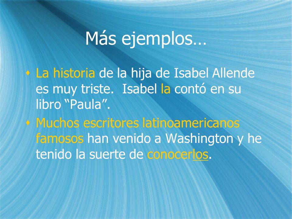 Más ejemplos… La historia de la hija de Isabel Allende es muy triste. Isabel la contó en su libro Paula .