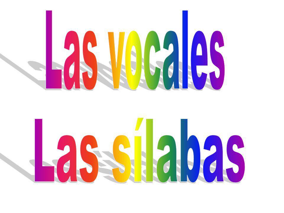 Las vocales Las sílabas