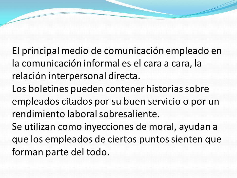 El principal medio de comunicación empleado en la comunicación informal es el cara a cara, la relación interpersonal directa.