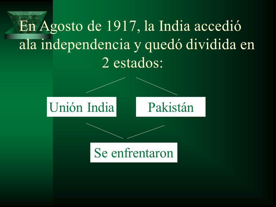 En Agosto de 1917, la India accedió ala independencia y quedó dividida en 2 estados: