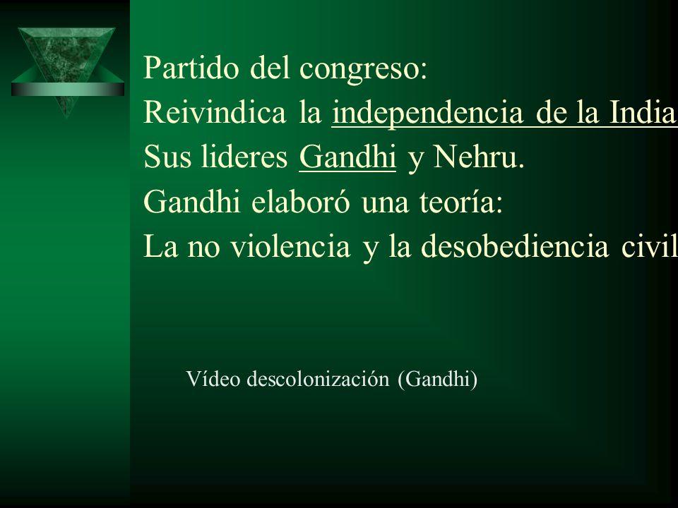 Reivindica la independencia de la India. Sus lideres Gandhi y Nehru.