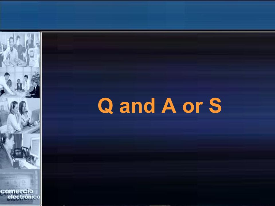 Q and A or S