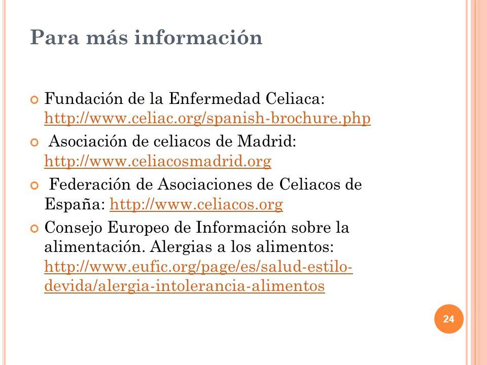 Para más informaciónFundación de la Enfermedad Celiaca: http://www.celiac.org/spanish-brochure.php.
