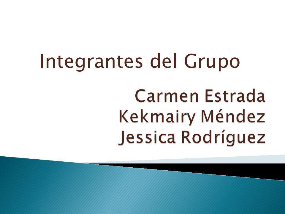 Carmen Estrada Kekmairy Méndez Jessica Rodríguez