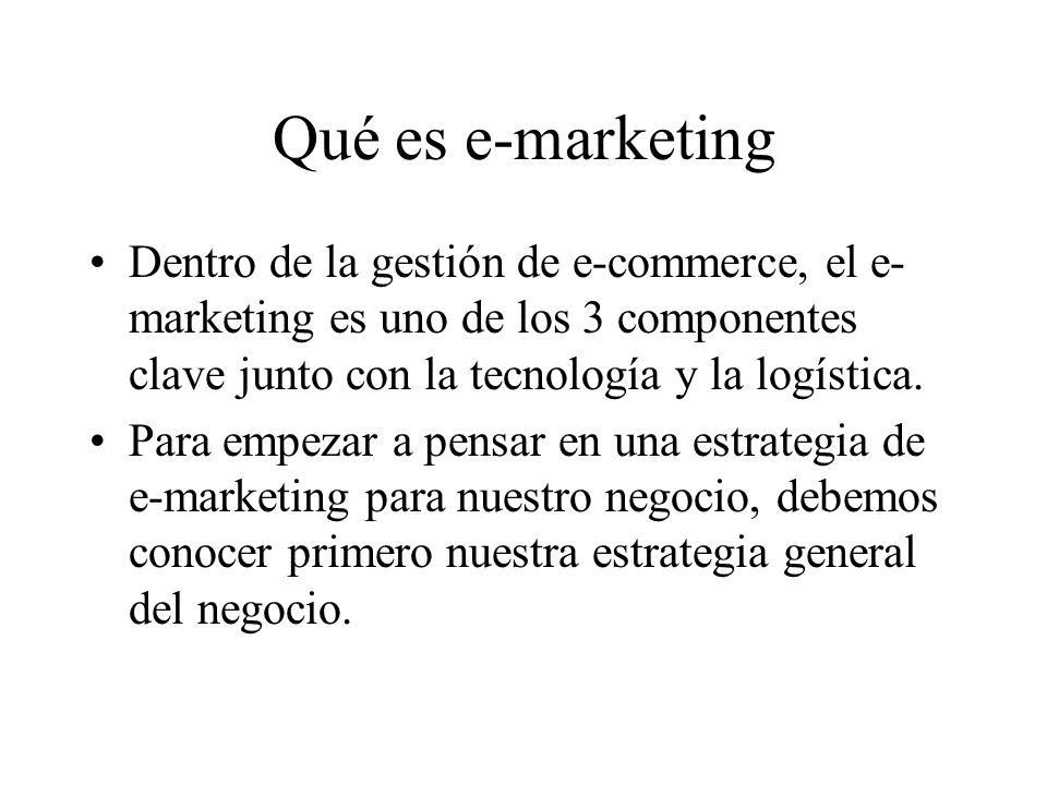 Qué es e-marketing Dentro de la gestión de e-commerce, el e-marketing es uno de los 3 componentes clave junto con la tecnología y la logística.