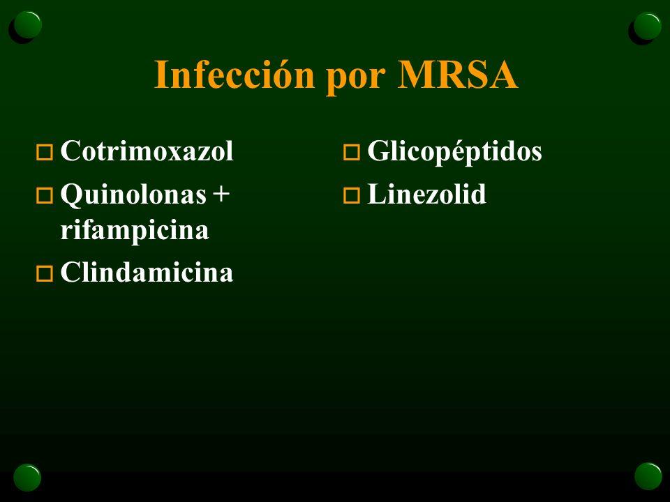 Infección por MRSA Cotrimoxazol Quinolonas + rifampicina Clindamicina