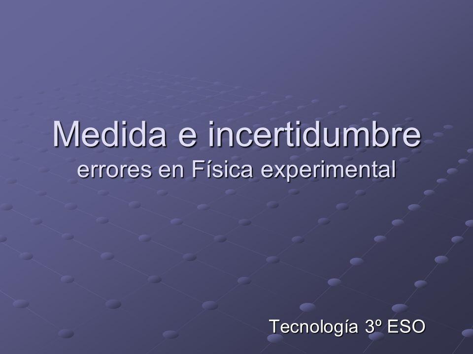 Medida e incertidumbre errores en Física experimental