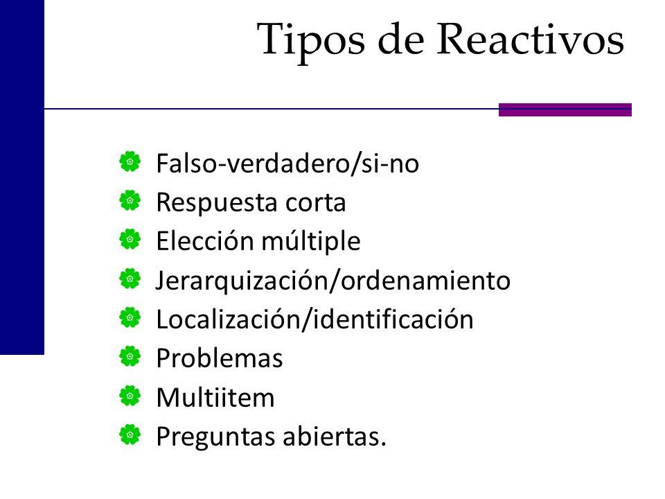 Tipos de Reactivos Falso-verdadero/si-no Respuesta corta