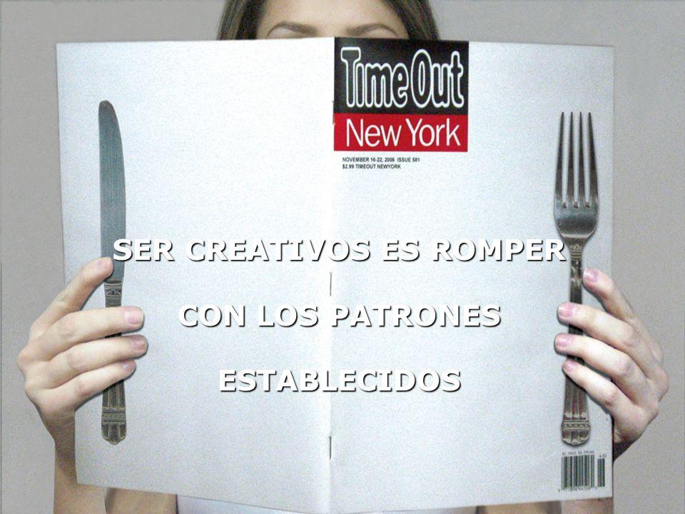 SER CREATIVOS ES ROMPER CON LOS PATRONES ESTABLECIDOS