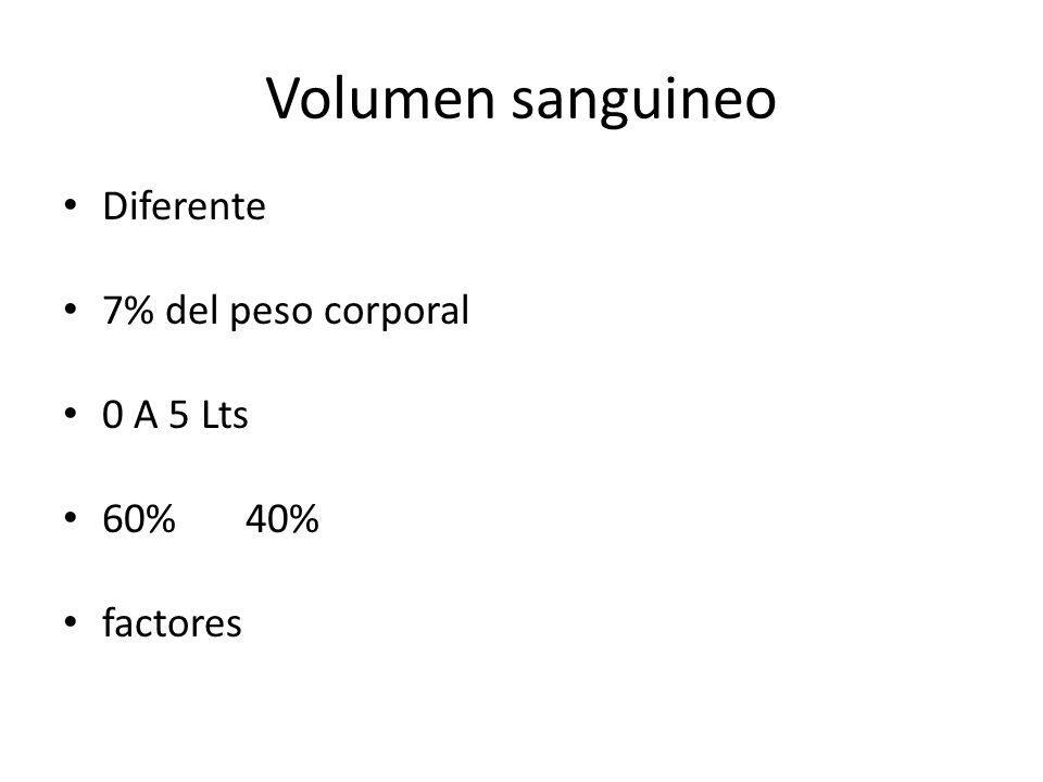 Volumen sanguineo Diferente 7% del peso corporal 0 A 5 Lts 60% 40%