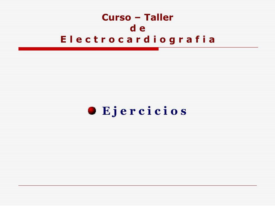 Curso – Taller d e E l e c t r o c a r d i o g r a f i a