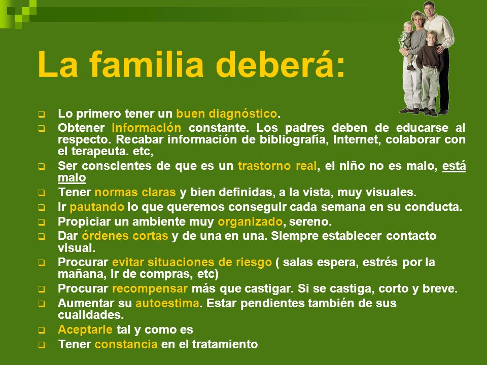 La familia deberá: Lo primero tener un buen diagnóstico.